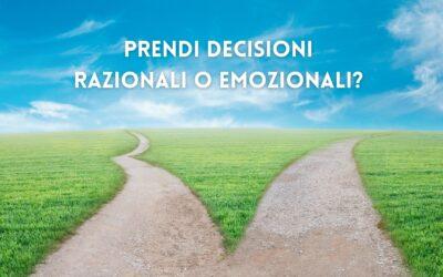 Prendi decisioni razionali o emozionali?